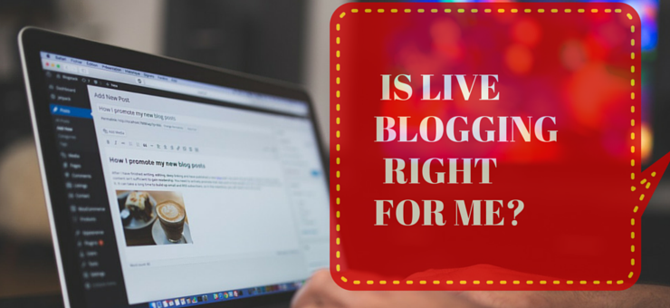 IS LIVE BLOGGING RIGHT FOR ME?