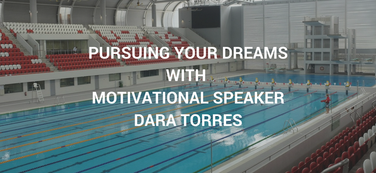 Pursuing Your Dreams with Olympian Dara Torres