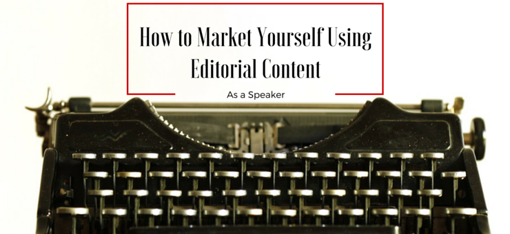 writing editorial content as a speaker